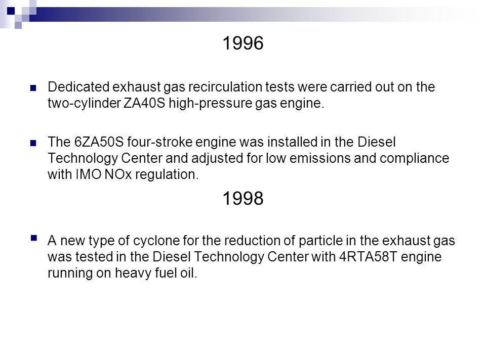 1996 Dedicated exhaust gas recirculation tests were carried out on the two-cylinder ZA40S high-pressure gas engine.