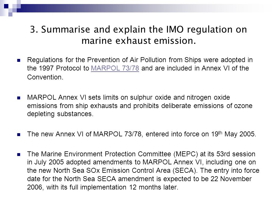 3. Summarise and explain the IMO regulation on marine exhaust emission.