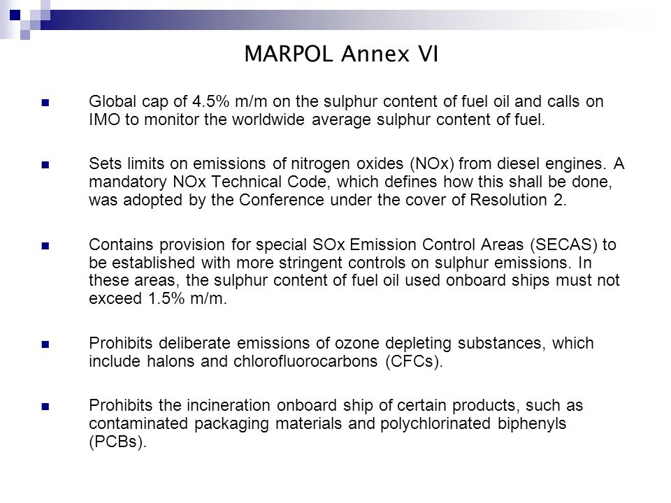MARPOL Annex VI Global cap of 4.5% m/m on the sulphur content of fuel oil and calls on IMO to monitor the worldwide average sulphur content of fuel.