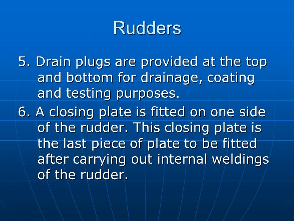 Rudders 5. Drain plugs are provided at the top and bottom for drainage, coating and testing purposes.