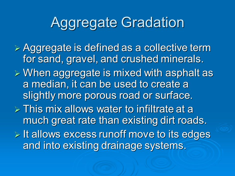 Aggregate Gradation Aggregate is defined as a collective term for sand, gravel, and crushed minerals.