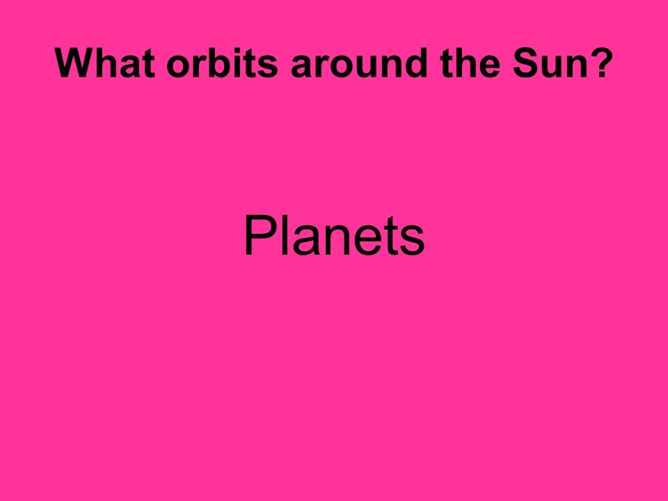 What orbits around the Sun
