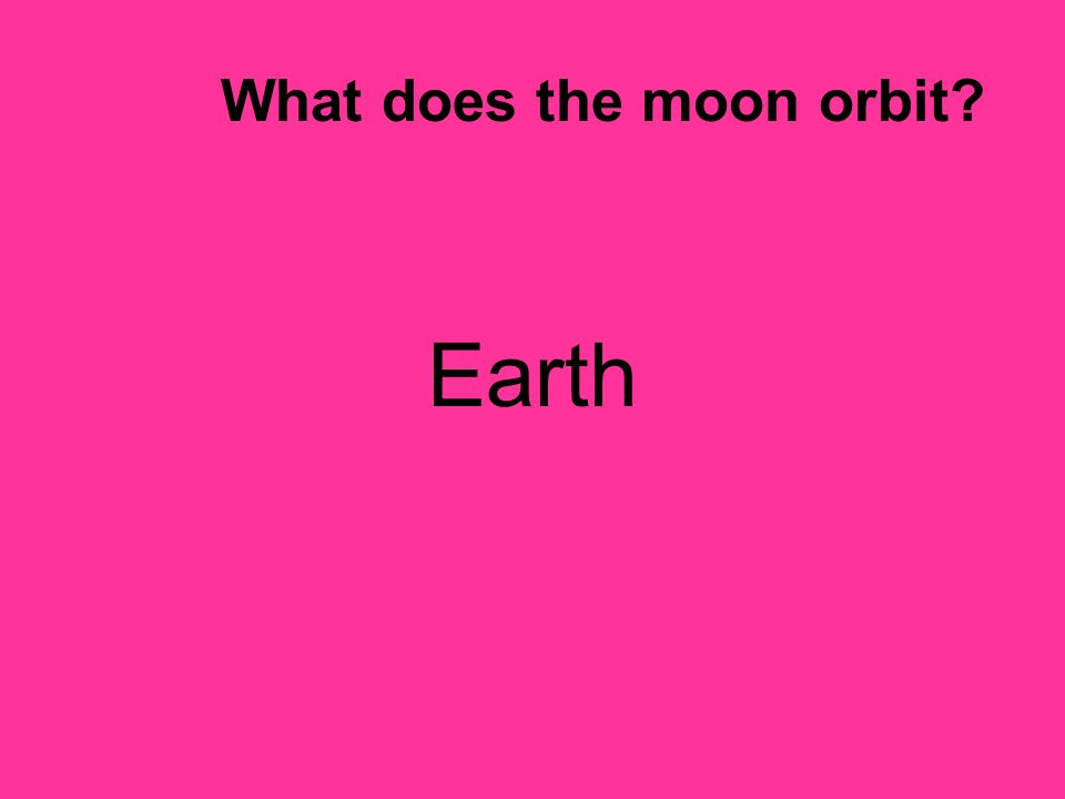 What does the moon orbit