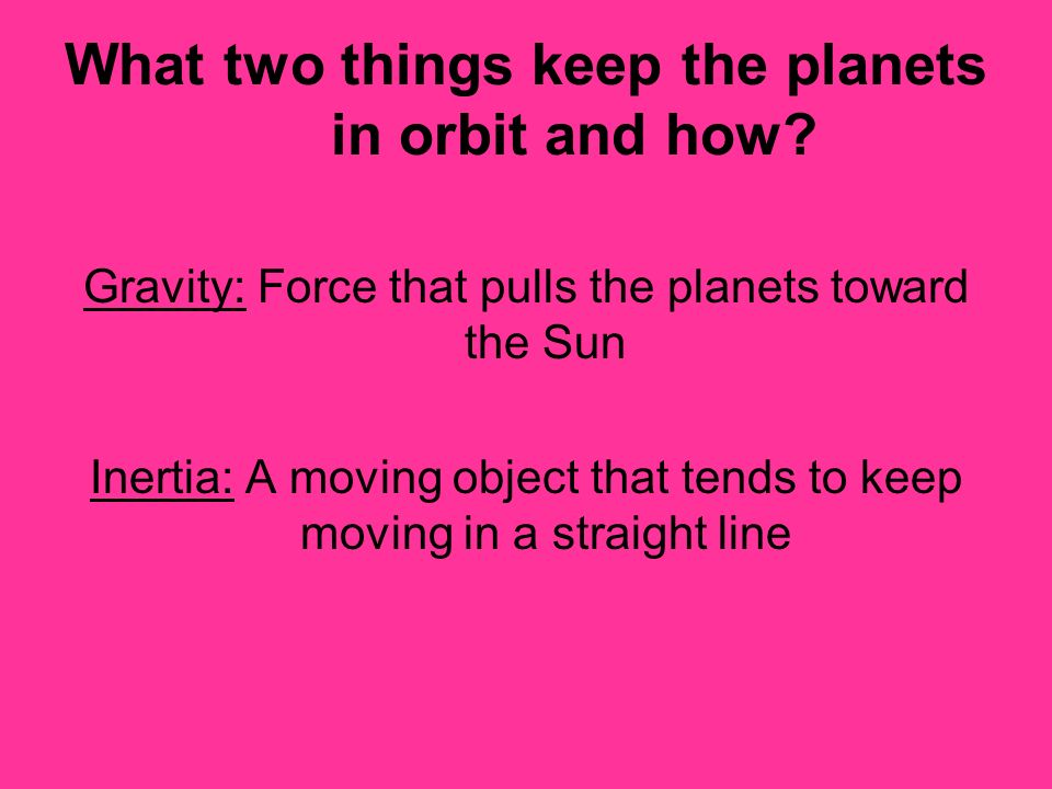 What two things keep the planets in orbit and how