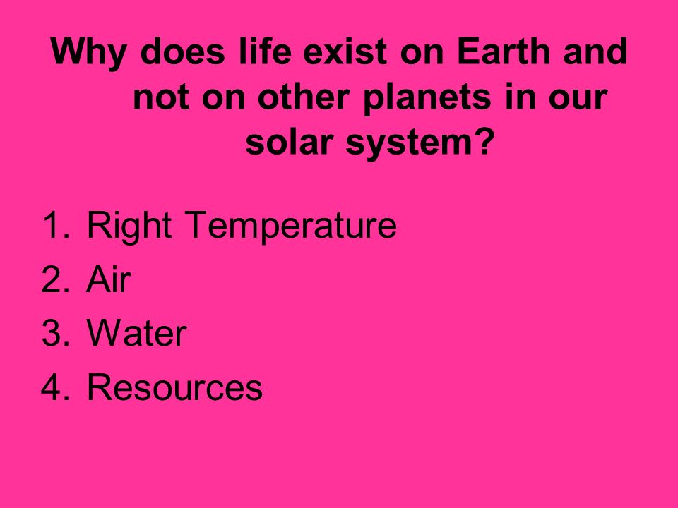 Why does life exist on Earth and not on other planets in our solar system