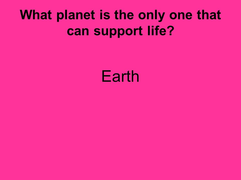 What planet is the only one that can support life