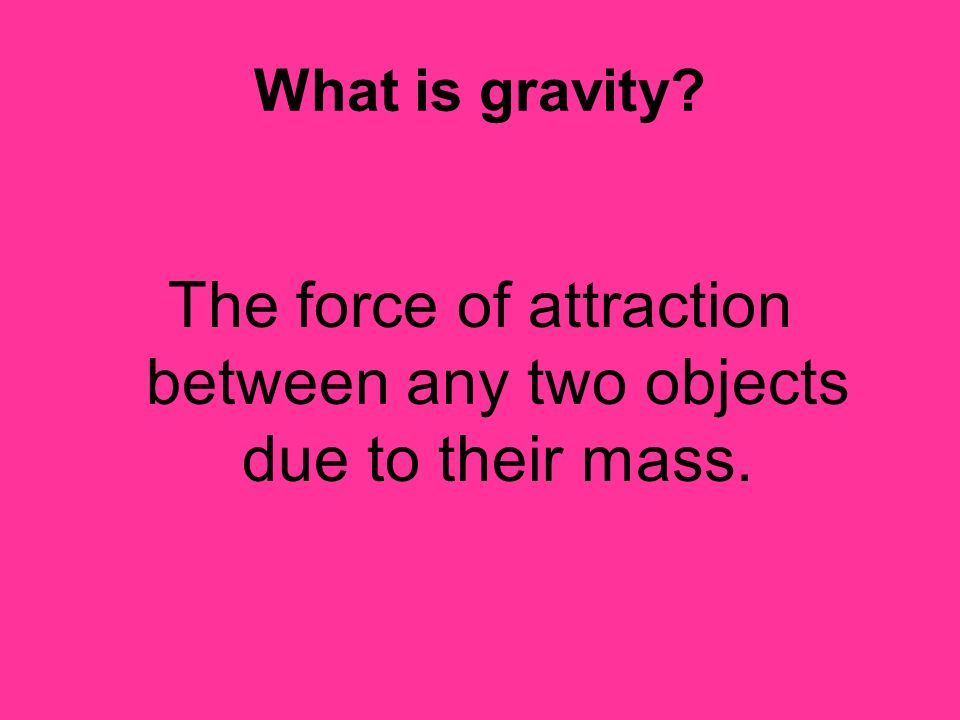 The force of attraction between any two objects due to their mass.