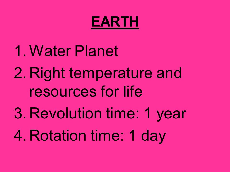 Right temperature and resources for life Revolution time: 1 year