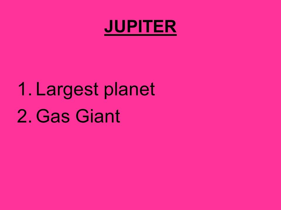 JUPITER Largest planet Gas Giant