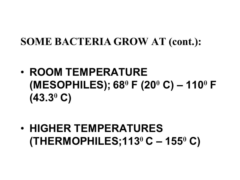 SOME BACTERIA GROW AT (cont.):