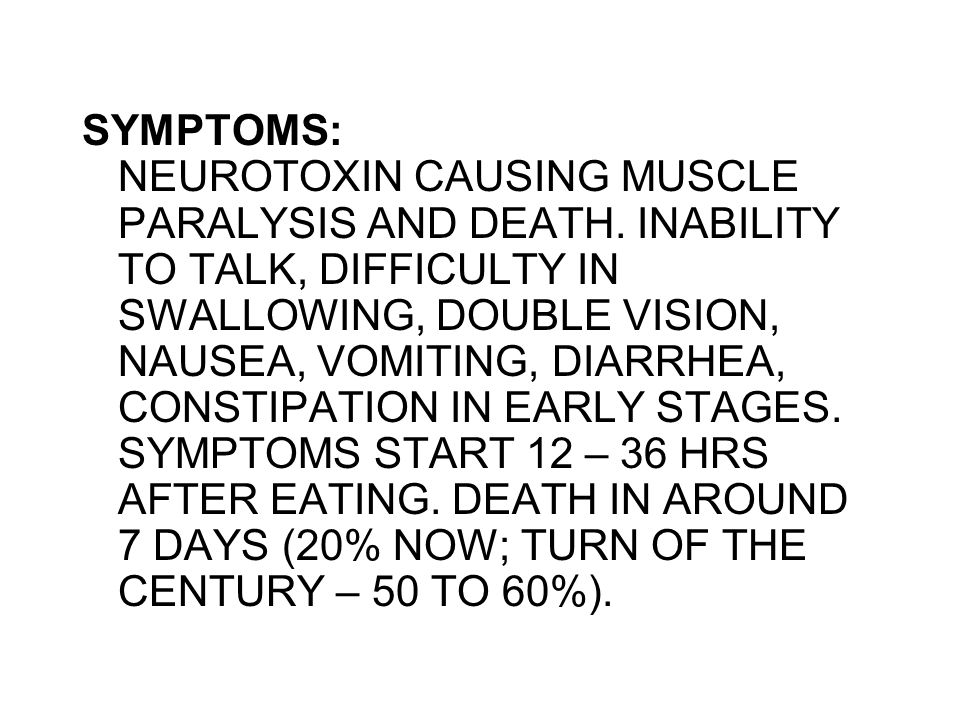 SYMPTOMS: NEUROTOXIN CAUSING MUSCLE PARALYSIS AND DEATH