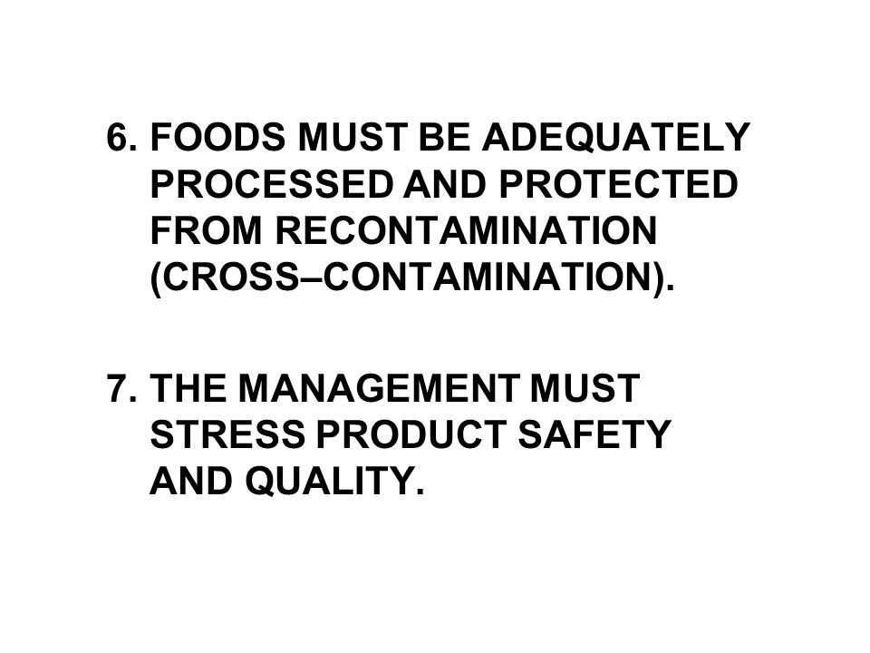 6. FOODS MUST BE ADEQUATELY PROCESSED AND PROTECTED FROM RECONTAMINATION (CROSS–CONTAMINATION).