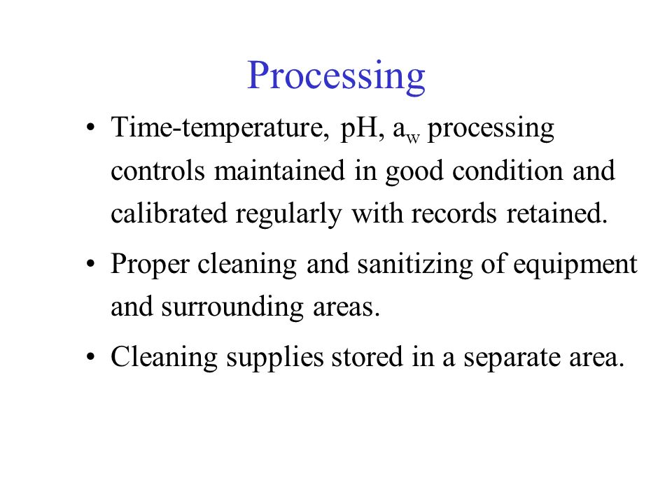Processing Time-temperature, pH, aw processing controls maintained in good condition and calibrated regularly with records retained.