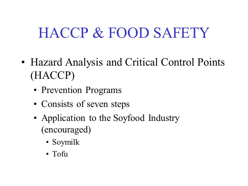 HACCP & FOOD SAFETY Hazard Analysis and Critical Control Points (HACCP) Prevention Programs. Consists of seven steps.