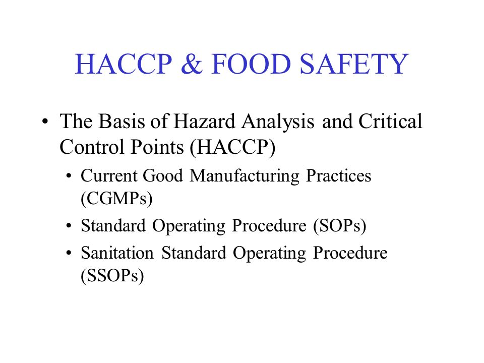 HACCP & FOOD SAFETY The Basis of Hazard Analysis and Critical Control Points (HACCP) Current Good Manufacturing Practices (CGMPs)