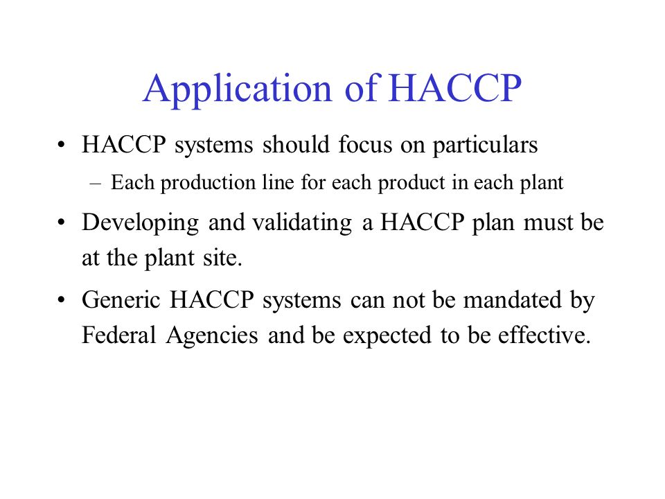 Application of HACCP HACCP systems should focus on particulars