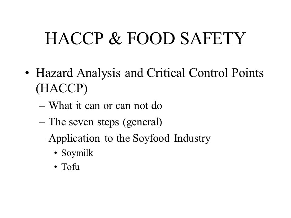HACCP & FOOD SAFETY Hazard Analysis and Critical Control Points (HACCP) What it can or can not do.