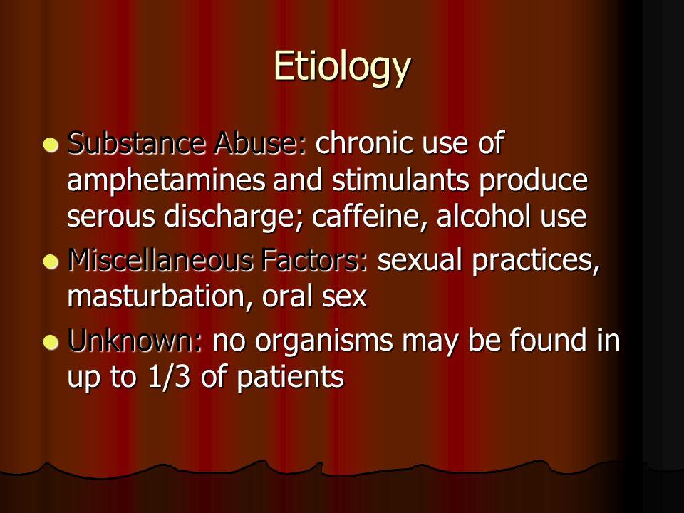 EtiologySubstance Abuse: chronic use of amphetamines and stimulants produce serous discharge; caffeine, alcohol use.