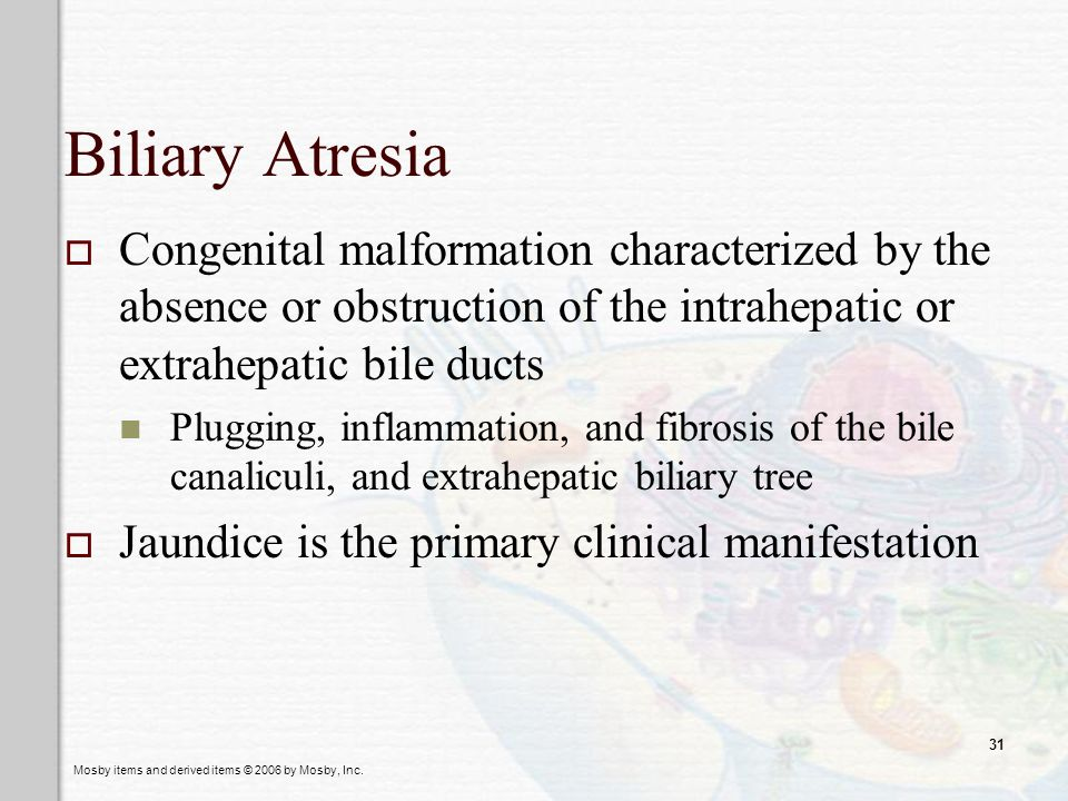Biliary Atresia Congenital malformation characterized by the absence or obstruction of the intrahepatic or extrahepatic bile ducts.