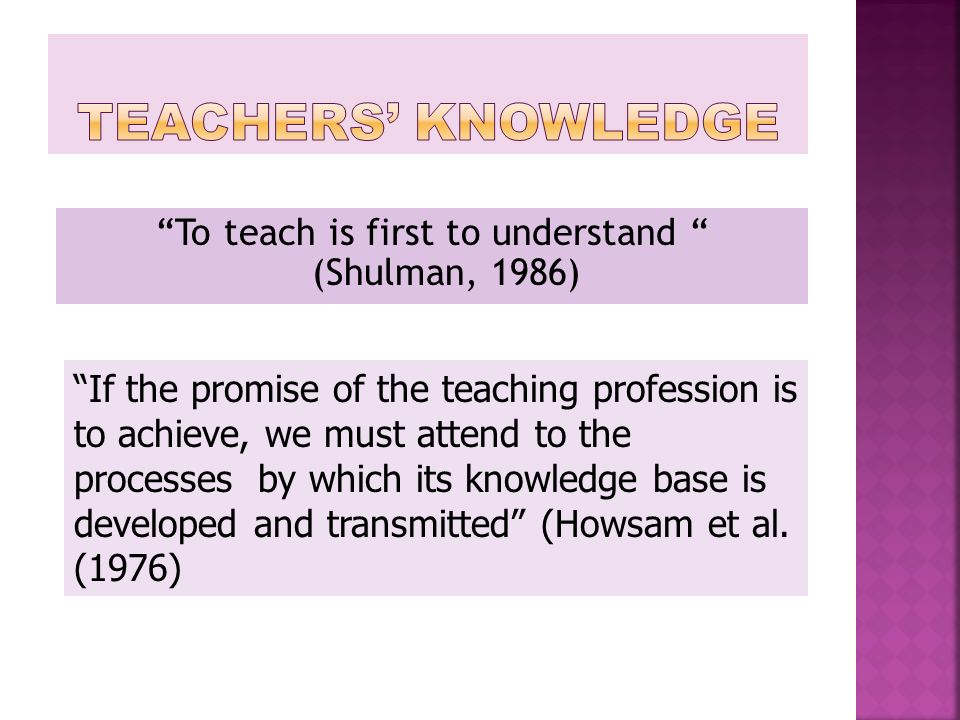To teach is first to understand (Shulman, 1986)