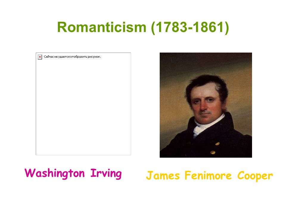 Romanticism (1783-1861) Washington Irving James Fenimore Cooper