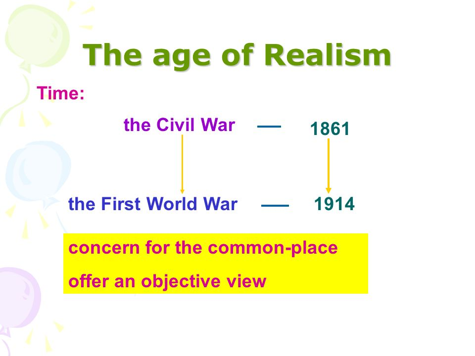 The age of Realism Time: the Civil War 1861 the First World War 1914