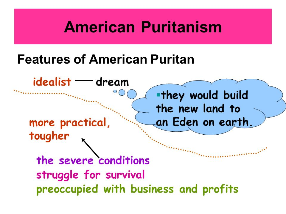 American Puritanism Features of American Puritan idealist dream