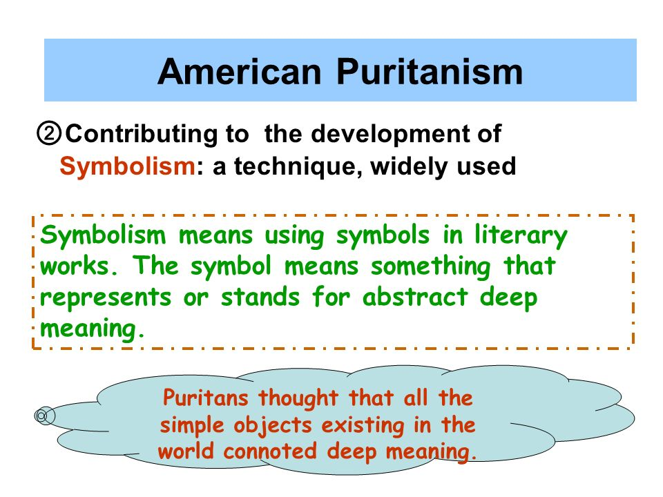 American Puritanism ②Contributing to the development of Symbolism: a technique, widely used.