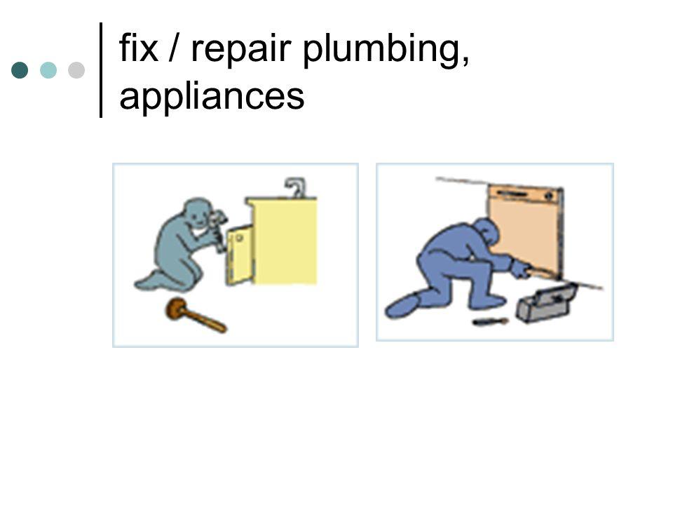 fix / repair plumbing, appliances