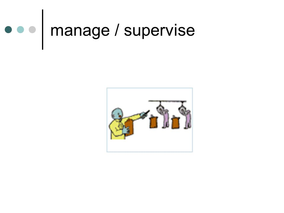 manage / supervise