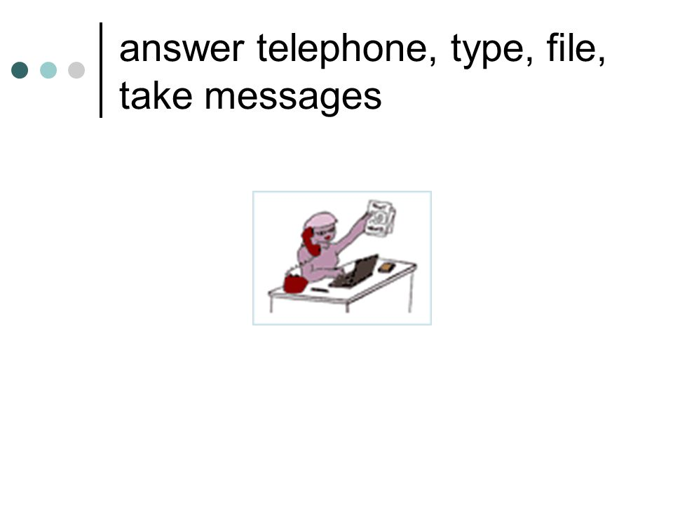 answer telephone, type, file, take messages