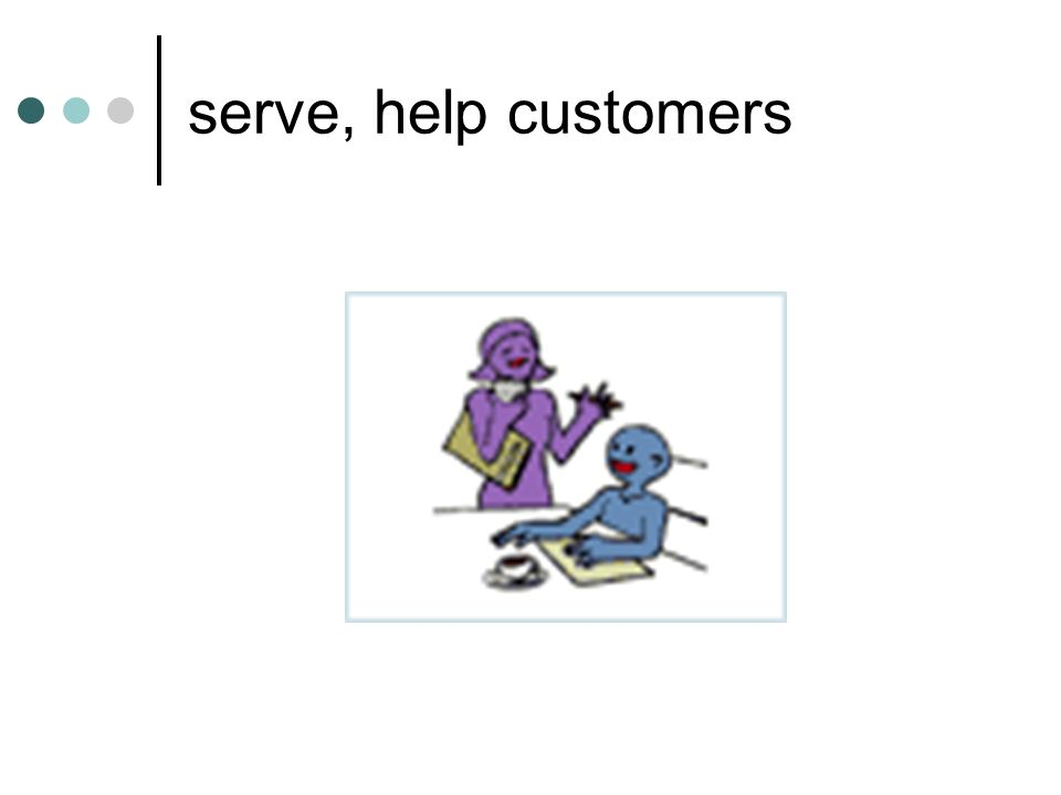 serve, help customers
