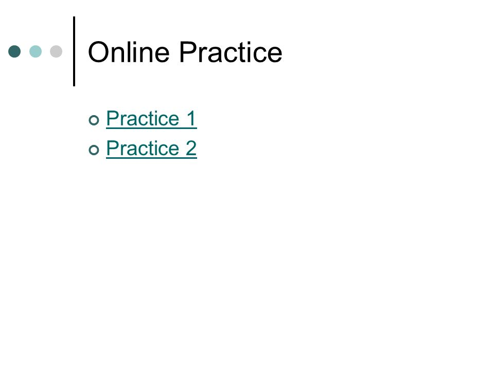 Online Practice Practice 1 Practice 2