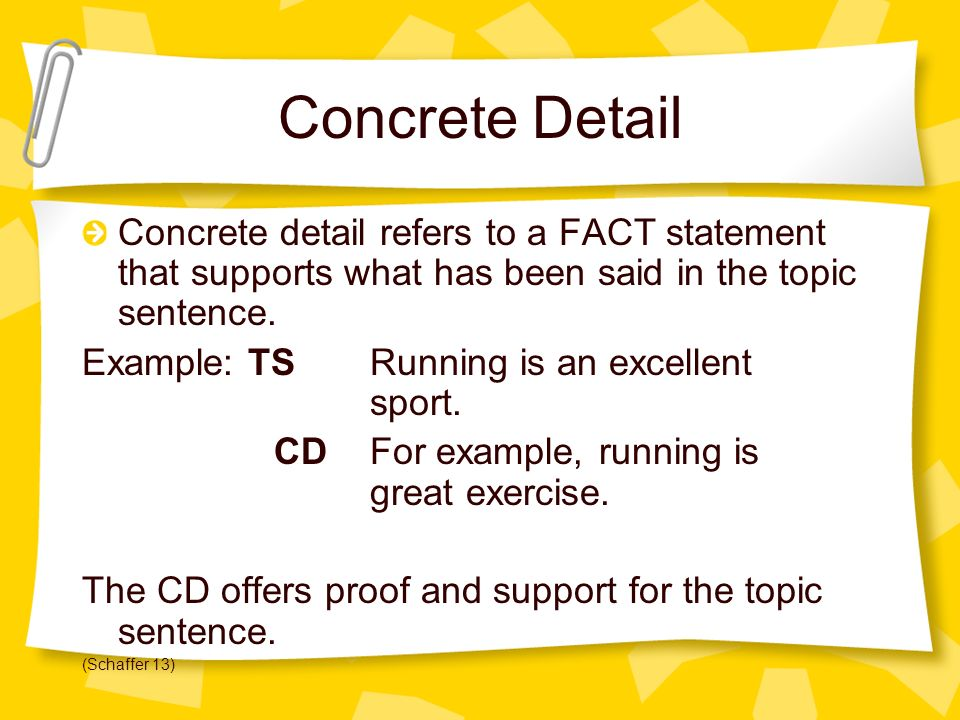 Concrete Detail Concrete detail refers to a FACT statement that supports what has been said in the topic sentence.