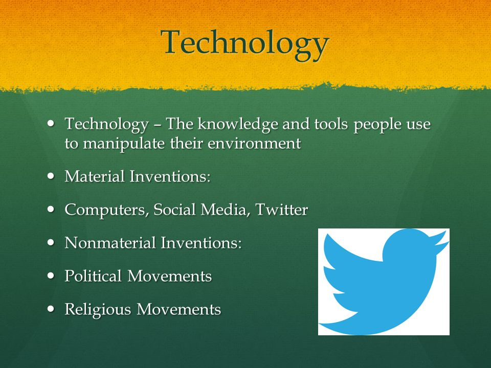 Technology Technology – The knowledge and tools people use to manipulate their environment. Material Inventions: