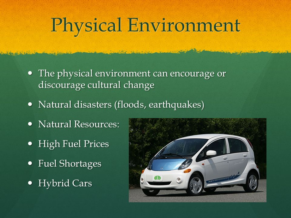 Physical Environment The physical environment can encourage or discourage cultural change. Natural disasters (floods, earthquakes)