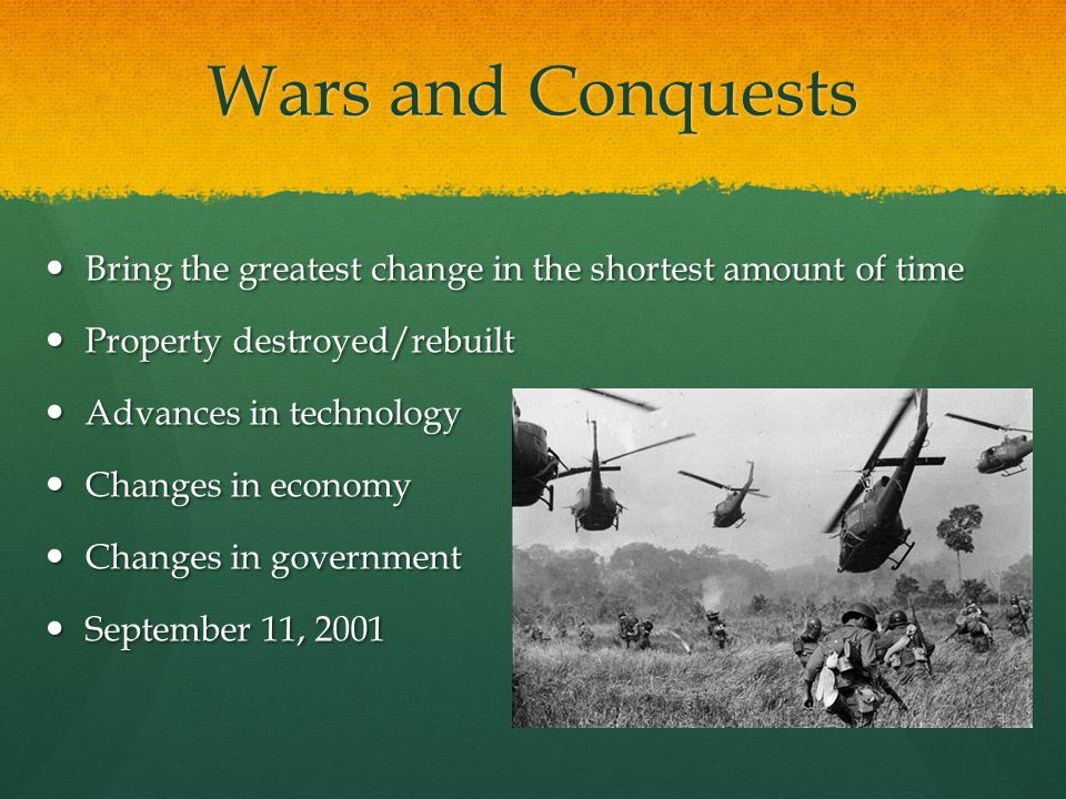 Wars and Conquests Bring the greatest change in the shortest amount of time. Property destroyed/rebuilt.