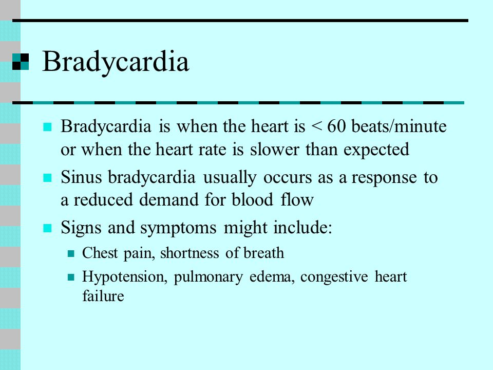 Bradycardia Bradycardia is when the heart is < 60 beats/minute or when the heart rate is slower than expected.