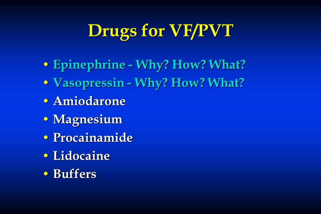 Drugs for VF/PVT Epinephrine - Why How What