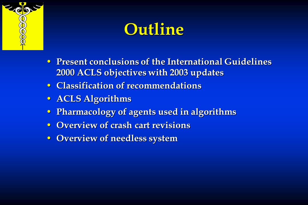 OutlinePresent conclusions of the International Guidelines 2000 ACLS objectives with 2003 updates. Classification of recommendations.