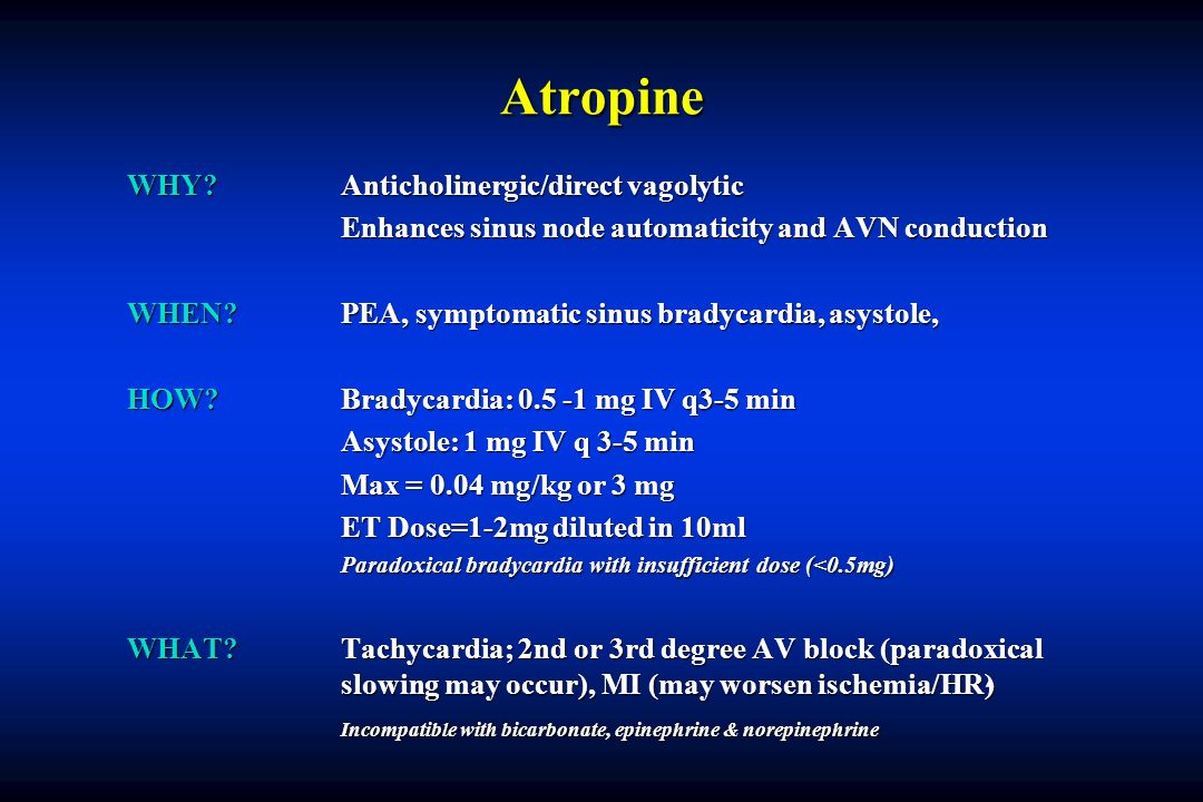 Atropine WHY Anticholinergic/direct vagolytic