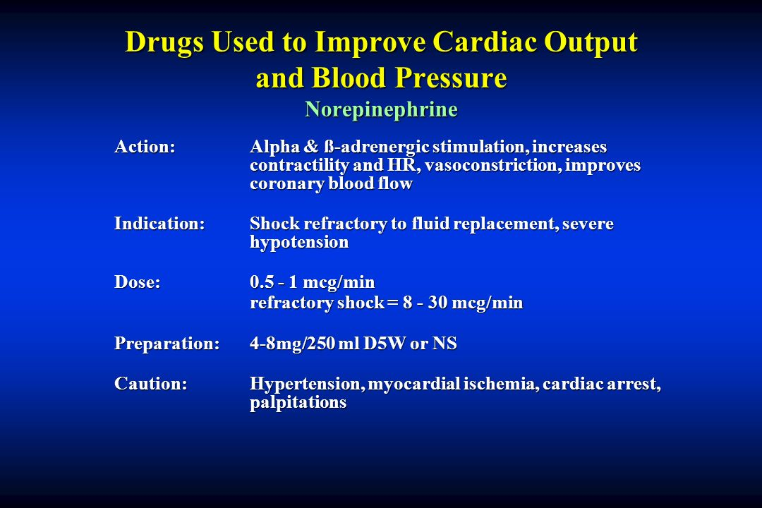 Drugs Used to Improve Cardiac Output and Blood Pressure Norepinephrine
