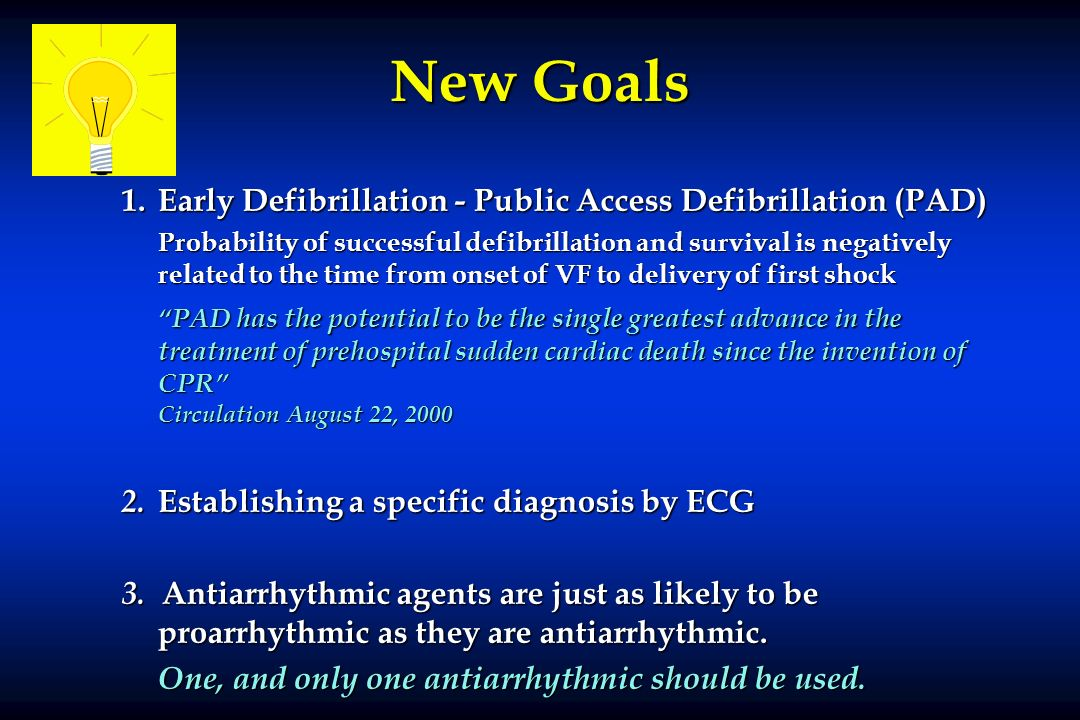 New Goals 1. Early Defibrillation - Public Access Defibrillation (PAD)
