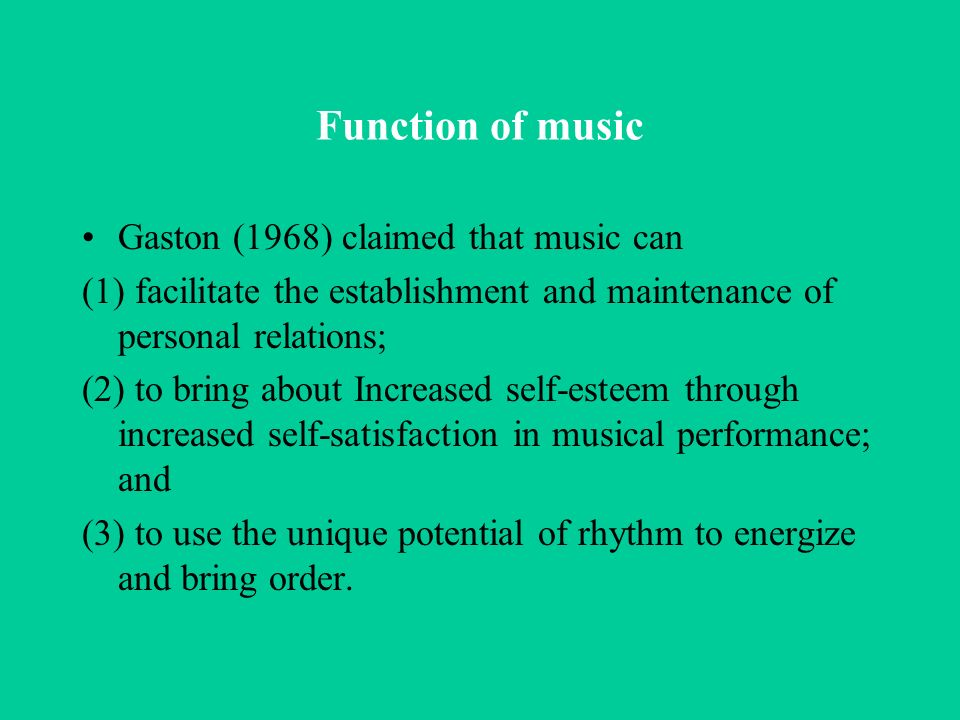 Function of music Gaston (1968) claimed that music can