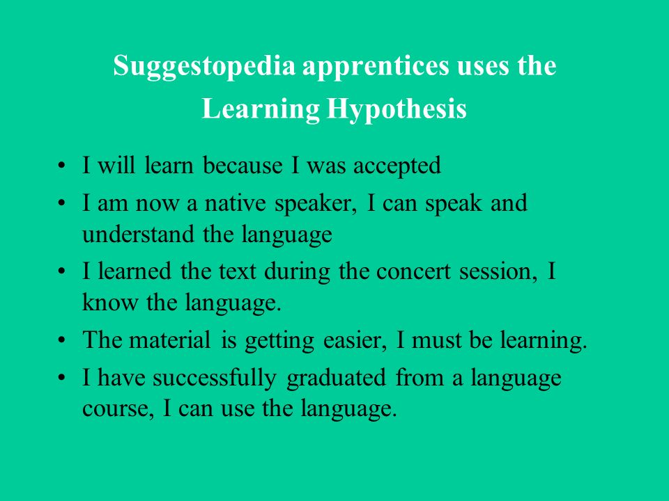 Suggestopedia apprentices uses the Learning Hypothesis