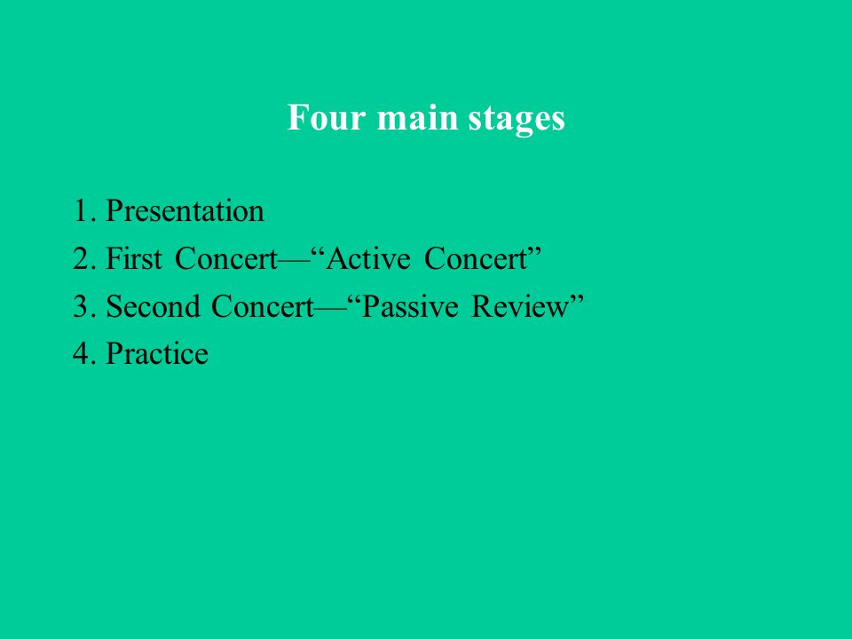 Four main stages 1. Presentation 2. First Concert— Active Concert