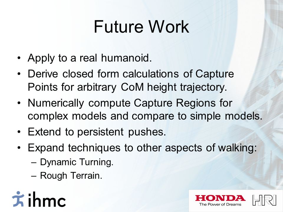 Future Work Apply to a real humanoid.