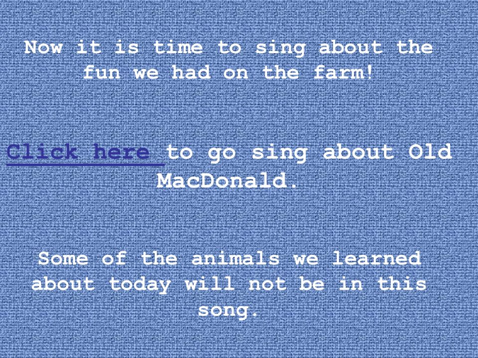 Click here to go sing about Old MacDonald.