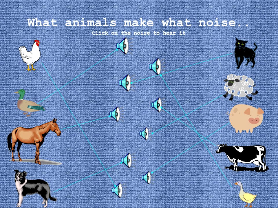 What animals make what noise.. Click on the noise to hear it