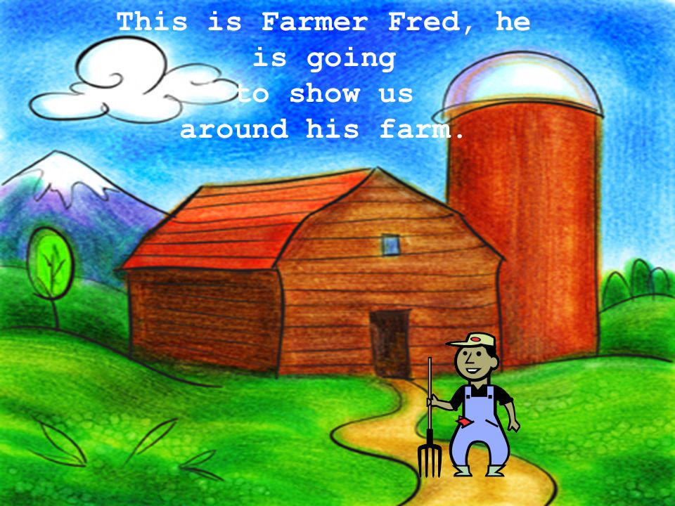 This is Farmer Fred, he is going